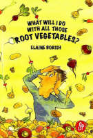 What Will I Do with All Those Root Vegetables? by Elaine Borish