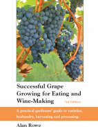 Successful Grape Growing for Eating and Wine-making A Practical Gardeners' Guide to Varieties, Husbandry, Harvesting and Processing by Alan Rowe, Ernest List