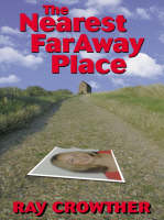 The Nearest Faraway Place by Ray Crowther