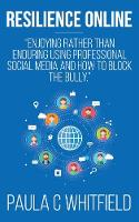 Resilience Online Enjoying Rather Than Enduring Using Professional Social Media and How to Block the Bully by Paula C. Whitfield