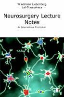 Neurosurgery Lecture Notes An International Curriculum by Willem Adriaan Liebenberg, Lal Gunasekera