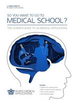 So You Want to Go to Medical School? The Ultimate Guide to UK Medical Applications by Dukes Medical Applications