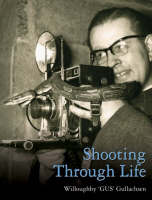 Shooting Through Life by Willoughby  Gus Gullachsen