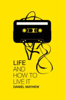 Life and How to Live it by Daniel Mayhew
