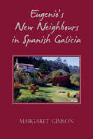 Eugenio's New Neighbours In Spanish Galicia by Margaret Gimson