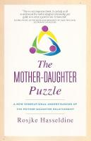 The Mother-Daughter Puzzle A New Generational Understanding of the Mother-Daughter Relationship by Rosjke Hasseldine