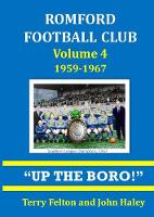 Romford Football Club Volume 4, 1959-1967 Up the Boro! by Terry Felton, John Haley