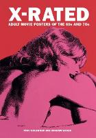 X-rated Adult Movie Posters Of The 1960s And 1970s The Complete Volume by Tony Nourmand