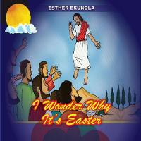 I Wonder Why It's Easter by Esther Ekunola