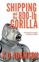 Shipping and the 800-LB Gorilla by K D Adamson