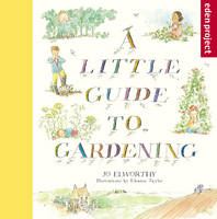 A Little Guide to Gardening, A by Jo Elworthy