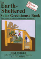 The Earth-sheltered Solar Greenhouse Book How to Build an Energy Free Year-round Greenhouse by Mike Oehler