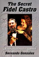 The Secret Fidel Castro by Servando Gonzalez, Servando Gonzlez