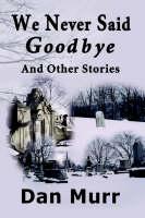 We Never Said Goodbye by Dan Murr