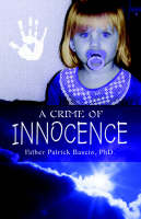 A Crime of Innocence by Father Patrick Bascio