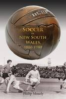 Soccer in New South Wales 1880-1980 by Philip Mosely
