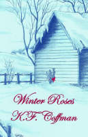 Winter Roses by K., F. Coffman