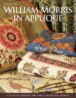 William Morris in Applique Six Stunning Projects and Over Forty Individual Designs by Michele Hill