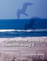 A Conceptual Guide to OpenOffice.Org 3 Second Edition by R Gabriel Gurley