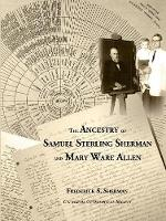 The Ancestry of Samuel Sterling Sherman and Mary Ware Allen by Frederick S Sherman