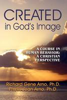 Created in God's Image by Richard Gene, Dr, PhD Arno, Phyllis Jean Ph D Arno