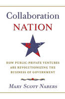 Collaboration Nation How Public-Private Ventures are Revolutionizing the Business of Government by Mary Nabers