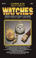 Complete Price Guide to Watches 2017 by Tom Engle, Richard E. Gilbert, Cooksey Shugart