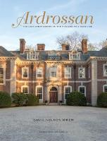 Ardrossan The Last Great Estate on the Philadelphia Main Line by David Nelson Wren