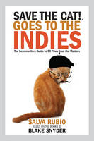 Save the Cat! Goes to the Indies The Screenwriters Guide to 50 Films from the Masters by Salva Rubio