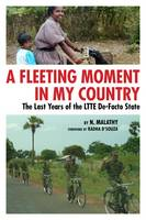 A Fleeting Moment in My Country the Last Years of the LTTE De-Facto State by N. Malathy, Radha D'Souza