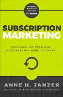 Subscription Marketing Strategies for Nurturing Customers in a World of Churn by Anne Janzer