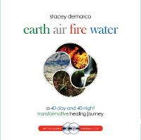 Earth Air Fire Water A 40-Day and 40-Night Transformative Healing Journey by Stacey (Stacey Demarco) Demarco