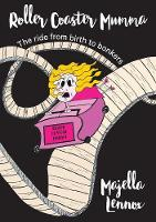 Roller Coaster Mumma The Ride from Birth to Bonkers by Majella Maree Lennox