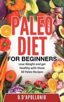 Paleo Paleo for Beginners Lose Weight and Get Healthy with These 30 Paleo Recipes by Daniel D'Apollonio
