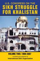 U.S. Congress on the Sikh Struggle for Khalistan Volume Two 1999 - 2007 by International Sikh Organization