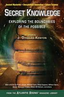 Secret Knowledge Expanding the Boundaries of the Possible Ancient Mysteries,Unexplained Anomalies, Future Science by J. Douglas (J. Douglas Kenyon) Kenyon