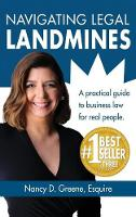 Navigating Legal Landmines A Practical Guide to Business Law for Real People by Nancy D Greene