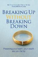 Breaking Up Without Breaking Down Preserving Your Health, Your Wealth and Your Family by Dr Tina Sinclair, Peters Tricia, Picard Marguerite