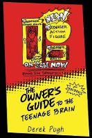 The Owner's Guide to the Teenage Brain 2nd Edition by Derek Pugh