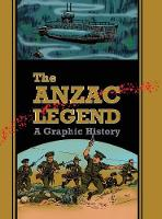 The Anzac Legend A Graphic History by David A Dye