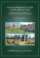 Lived Experience in the Later Middle Ages Studies of Bodiam and Other Elite Landscapes in South-Eastern England by Matthew Johnson