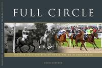 Full Circle The Rise, Fall and Rise of Horse Racing in Chelmsford by David Dunford