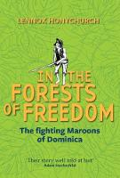 In the Forests of Freedom The Fighting Maroons of Dominica by Lennox Honychurch