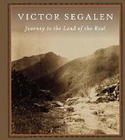 Journey To The Land Of The Real by Victor Segalen