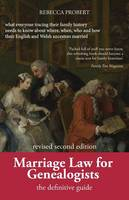 Marriage Law for Genealogists The Definitive Guide ...What Everyone Tracing Their Family History Needs to Know about Where, When, Who and How Their English and Welsh Ancestors Married by Rebecca (University of Warwick) Probert