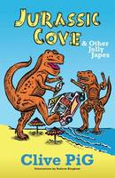 Jurassic Cove & Other Jolly Japes by Clive Pig