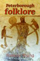 Peterborough Folklore by Francis Young