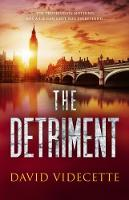 The Detriment A compelling detective thriller based on true events by David Videcette