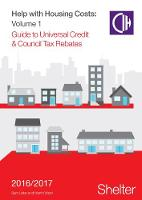 Help With Housing Costs: Volume 1 Guide to Universal Credit & Council Tax Rebates, 2016-17 by Sam Lister
