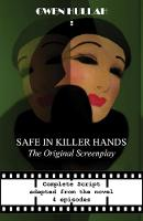Safe in Killer Hands The Original Screenplay by Gwen Hullah